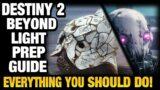 Destiny 2 BEYOND LIGHT PREP GUIDE! Everything You Should Do!