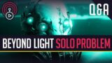 Destiny 2 Beyond Light Has a Solo Problem Q&A