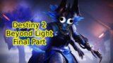 Destiny 2 Beyond Light Final Part