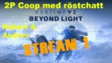 destiny 2 beyond light (stream 1#) – 2P coop med anders + partychat,720p 60fps