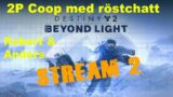 destiny 2 beyond light (stream 2#) – 2P coop med anders + partychat,720p 60fps