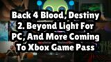 Back 4 Blood, Destiny 2. Beyond Light For PC, And More Coming To Xbox Game Pass…
